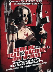 Bring Me The Head of The Machine Gun Woman - Apportez-moi la tête de la femme-mitraillette
