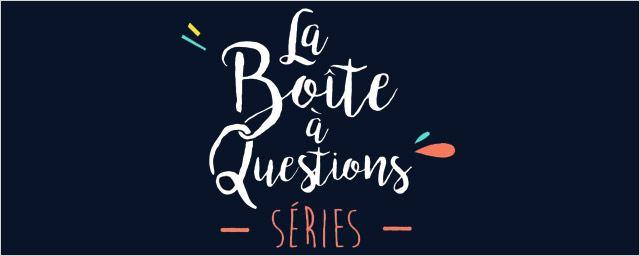 La boîte à questions : découvrez notre nouvelle émission 100% séries !
