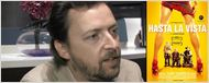 """""""Hasta la vista"""" : rencontre avec le réalisateur [VIDEO]"""