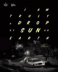 Affiche du film Drop of sun (I am truly a drop of sun on earth)