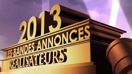 """Bandes-annonces 2013 : la sélection """"Réalisateurs"""""""