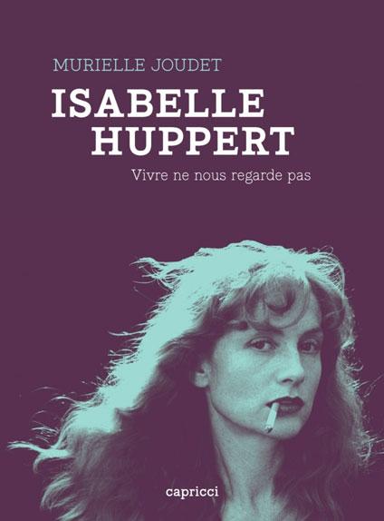 Isabelle Huppert, Vivre ne nous regarde pas de Murielle Joudet